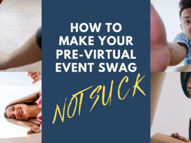 How to make your pre-virtual event swag not suck.