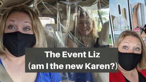 The Event Liz (am I the new Karen?)