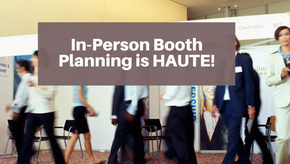 In-Person Booth Planning is Haute!