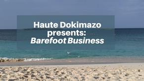 Haute Dokimazo Presents: Barefoot Business