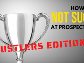 How to NOT SUCK at Prospecting: Hustlers edition