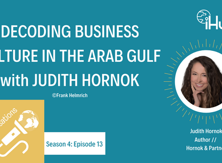 S4:E12 Decoding Business Culture in the Arab Gulf with Judith Hornok