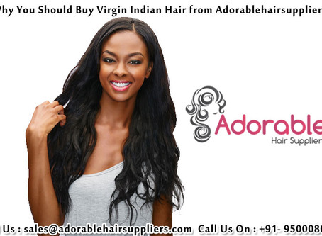 Why You Should Buy Virgin Indian Hair from Adorablehairsuppliers?