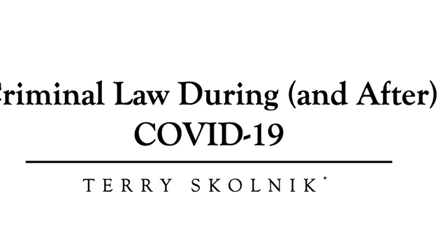 Criminal Law During (and After) COVID-19 by TERRY SKOLNIK