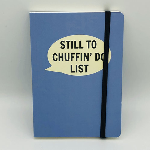 Still to chuffin do - A6 notebook