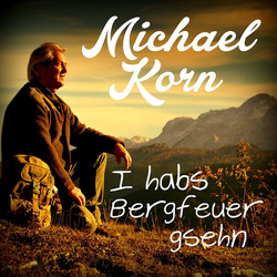 MICHAEL KORN  I habs Bergfeuer gsehn