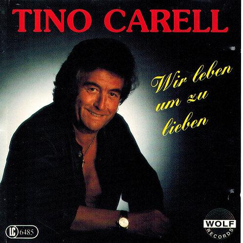TINO CARELL  Wir leben um zu lieben