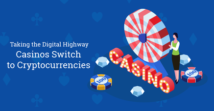Taking The Digital Highway – Casinos Switch To Cryptocurrencies