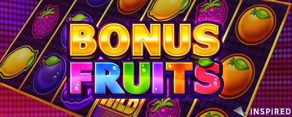 Inspired Launches Bonus Fruits, A Modern, Fruit-Themed Online and Mobile Slot Game