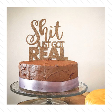 'Shit Just Got Real' Cake Topper