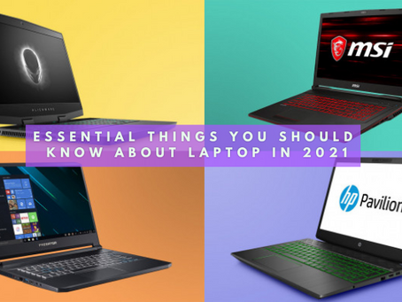 Essential Things You Should Know About Laptop In 2021