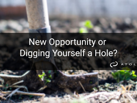 New Opportunity or Digging Yourself a Hole?