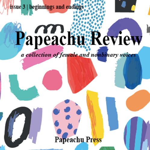 Papeachu Review Issue 3: Beginnings and Endings