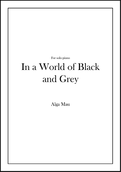 In a World of Black and Grey - solo piano score