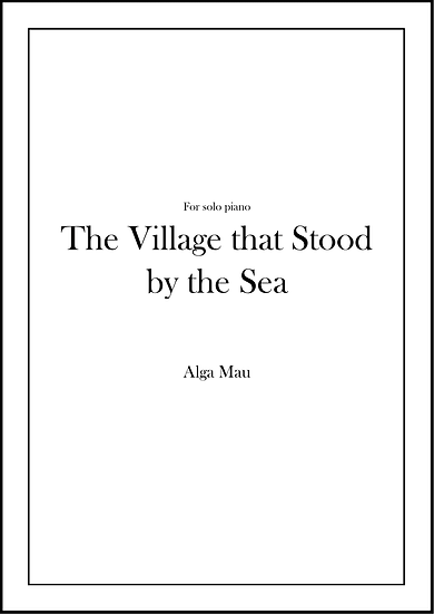 The Village that Stood by the Sea - solo piano score