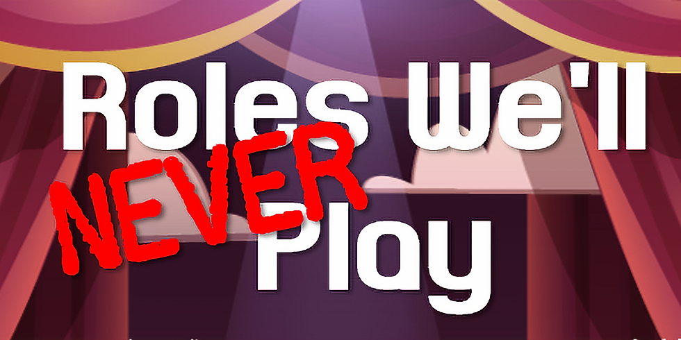 Roles We'll NEVER Play!