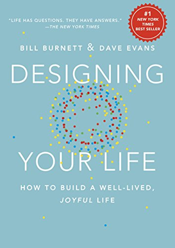 Designing Your Life: How To Build a Joyful, Well-Lived Life by Bill Burnett and Dale Evans