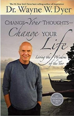 Change Your Thoughts, Change Your Life by Dr. Wayne Dwyer