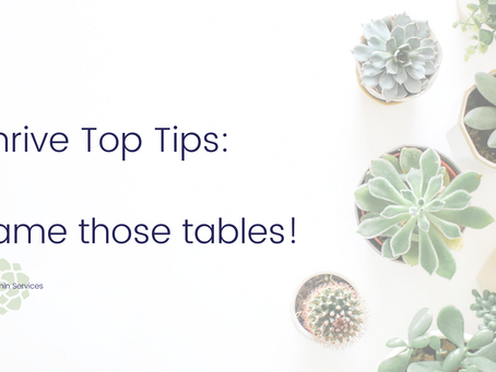 Thrive's Top Tips: Tame those Tables!