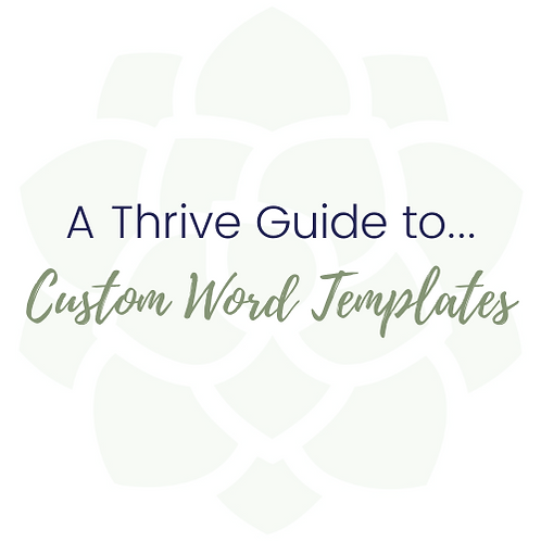 A Thrive Guide to...Custom Word Templates