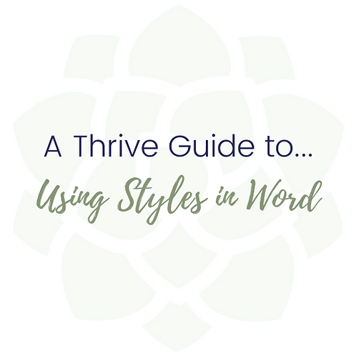 A Thrive Guide to...Using Styles in Word