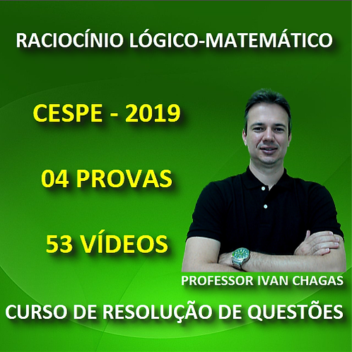 CESPE 2019 - RACIOCÍNIO LÓGICO-MATEMÁTICO - PDF + 53 VÍDEOS