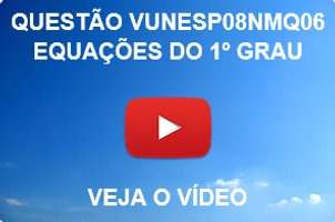 VUNESP08NMQ06 - VUNESP - 2015 - UNESP - EQUAÇÕES DO 1º GRAU