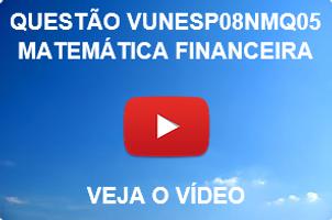 VUNESP08NMQ05 - VUNESP - 2015 - UNESP - MATEMÁTICA FINANCEIRA