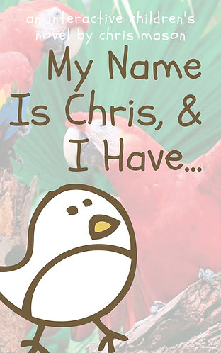 Hello. My Name is Chris & I Have... By Chris Mason