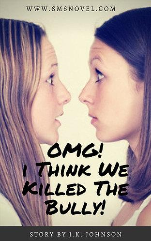 OMG! I Think We Killed The Bully