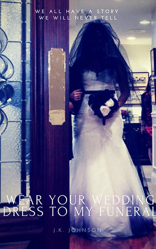 Wear Your Wedding Dress To My Funeral