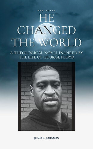 He Changed The World: Theological Novel Inspired By George Floyd