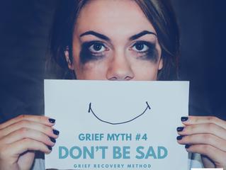 Grief Myth - Don't Be Sad