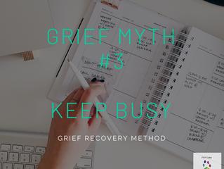 Grief Myths - Keeping Busy