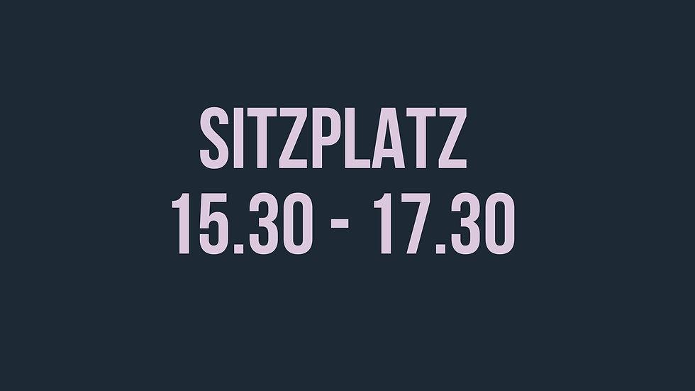 Sitzplatz 15.30 - 17.30