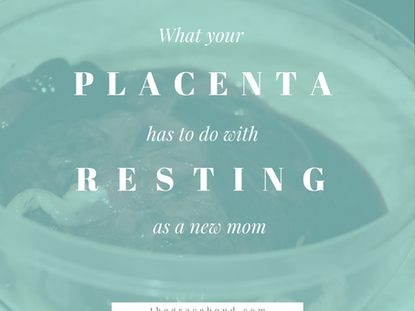 What Your Placenta Has To Do With Resting As A New Mom