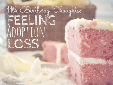11th Birthday Thoughts: Feeling Adoption Loss