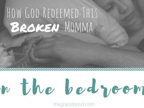 How God Redeemed This Broken Momma In The Bedroom