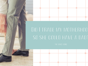 Did I Trade My Motherhood, So She Could Have a Dad?