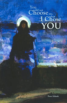 Peter Zelinski book You Did Not Choose Me But I Chose You