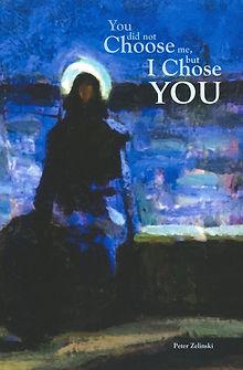 Peter Zelinski book You Did Not Choose Me But I Chose You