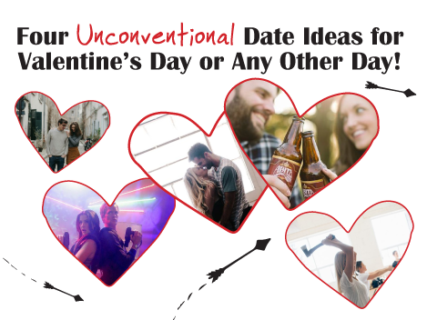 Four Unconventional Date Ideas for Valentine's Day or Any Other Day!
