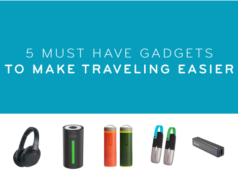 5 Must have gadgets to make traveling easier