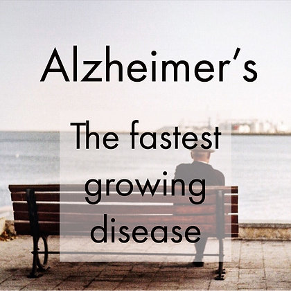 Alzheimer's - The Fastest Growing Disease