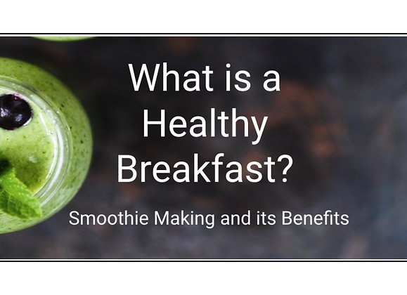What is a Healthy Breakfast? Smoothie Making & It's Benefits