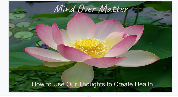 Mind Over Matter: How to Use Our Thoughts to Create Health