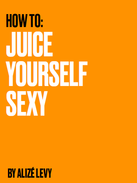 Juice Yourself Sexy