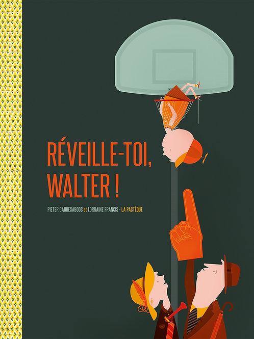 Réveille-toi, Walter!