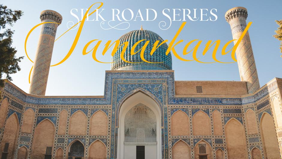 Silk Road Series: Samarkand, Uzbekistan