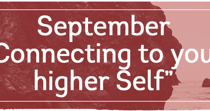 "September - ""Connecting to your higher self"""